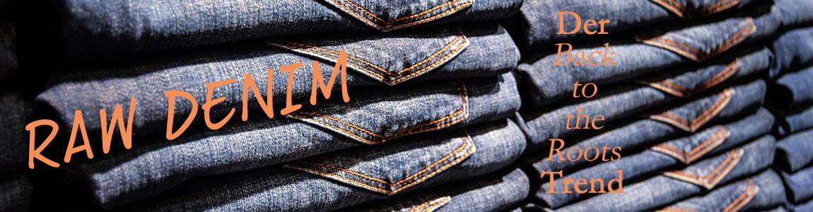Raw Denim der Style Guide zum Jeans Trend